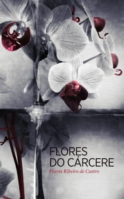 Flores do Cárcere ebook by Flavia Ribeiro de Castro