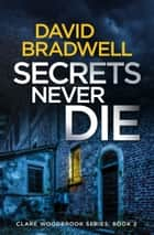 Secrets Never Die - A Gripping British Conspiracy Thriller ebook by David Bradwell