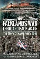 The Falklands War – There and Back Again - The Story of Naval Party 8901 ebook by Mike Norman, Michael Jones, Julian Thompson