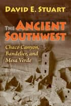 The Ancient Southwest - Chaco Canyon, Bandelier, and Mesa Verde. Revised edition. ebook by David E. Stuart