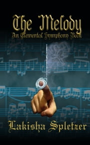 The Melody (Elemental Symphony #2) ebook by Lakisha Spletzer