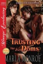 Trusting Her Two Doms ebook by Marla Monroe