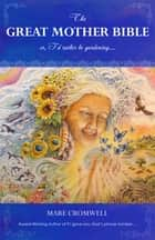 The Great Mother Bible: or, I'd rather be gardening.... ebook by Mare Cromwell