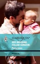 Her Brooding Italian Surgeon ebook by Fiona Lowe