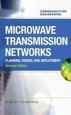 Microwave Transmission Networks, Second Edition ebook by Harvey Lehpamer