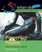 Power-up Pilates - Power and poise for daily life ebook by Steve Shipside