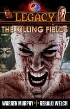 Legacy, Book 2: The Killing Fields ebook by Warren Murphy, Gerald Welch