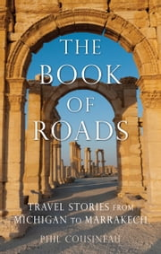The Book of Roads - Travel Stories from Michigan to Marrakech ebook by Phil Cousineau,Larry Habegger
