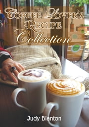 Coffee Lover's Recipe Collection ebook by Judy Blanton