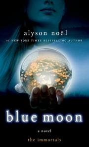 Blue Moon - The Immortals ebook by Alyson Noël