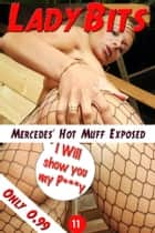 Lady Bits (P***y) #011 - Mercedes' Hot Muff Exposed ebook by Pussy Encore