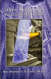 Alien Scriptures: Extraterrestrials in the Holy Bible ebook by Rev. Michael J.S. Carter