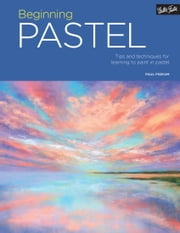Beginning Pastel - Tips and techniques for learning to paint in pastel ebook by Paul Pigram
