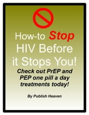 How-to Stop HIV Before it Stops You! ebook by Publish Heaven