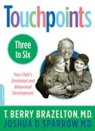 Touchpoints-Three to Six ebook by T. Berry Brazelton, Joshua Sparrow