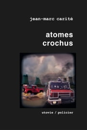 Atomes crochus - Un polar apocalyptique ebook by Kobo.Web.Store.Products.Fields.ContributorFieldViewModel