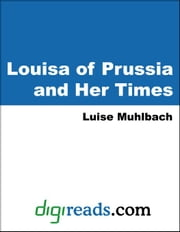 Louisa of Prussia and Her Times ebook by Muhlbach, Luise