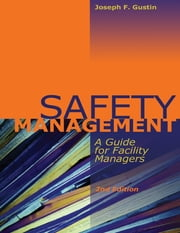 Safety Management: A Guide for Facility Managers, 2nd edition ebook by Joseph F. Gustin