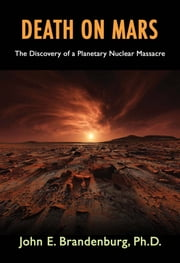 Death on Mars - The Discovery of a Planetary Nuclear Massacre ebook by John E. Brandenburg,PhD