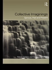 Collective Imaginings - Spinoza, Past and Present ebook by Moira Gatens,Genevieve Lloyd