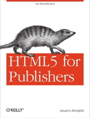HTML5 for Publishers ebook by Sanders Kleinfeld