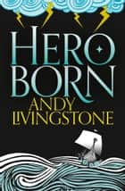 Hero Born (Seeds of Destiny, Book 1) ebook by Andy Livingstone