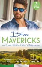 Italian Mavericks: Bound By The Italian's Bargain: The Italian's Ruthless Seduction / Bound to the Tuscan Billionaire / Bought by Her Italian Boss (Mills & Boon M&B) ebook by Miranda Lee, Susan Stephens, Dani Collins