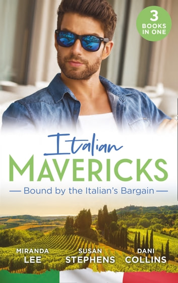 Italian Mavericks: Bound By The Italian's Bargain: The Italian's Ruthless Seduction / Bound to the Tuscan Billionaire / Bought by Her Italian Boss (Mills & Boon M&B) 電子書籍 by Miranda Lee,Susan Stephens,Dani Collins