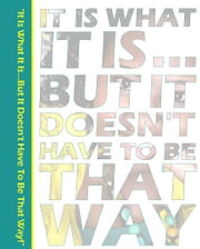 """It Is What It Is...But It Doesn't Have To Be That Way."" ebook by Janyata Frazier"
