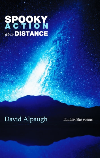 Spooky Action at a Distance - Double-Title Poems ebook by David Alpaugh