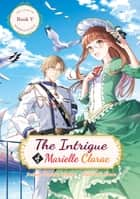 The Intrigue of Marielle Clarac ebook by Haruka Momo