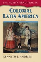 The Human Tradition in Colonial Latin America ebook by Kenneth J. Andrien