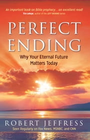 Perfect Ending: Why Your Eternal Future Matters Today ebook by Jeffress Robert