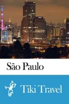 São Paulo (Brazil) Travel Guide - Tiki Travel ebook by Tiki Travel