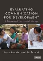 Evaluating Communication for Development ebook by June Lennie,Jo Tacchi