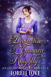 The Divination of Tamara Knightly: an Erotic Regency Romance ebook by Loreli Love