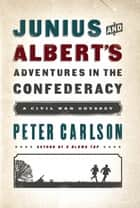 Junius and Albert's Adventures in the Confederacy ebook by Peter Carlson