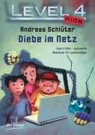 Level 4 Kids - Diebe im Netz ebook by Andreas Schlüter, Karoline Kehr