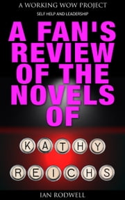 A Fan's Review of the Novels of Kathy Reichs ebook by Ian Rodwell