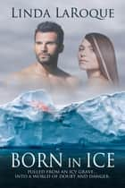 Born in Ice ebook by Linda LaRoque