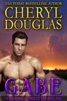 Gabe (Steele Brothers #6) ebook by Cheryl Douglas
