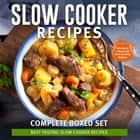 Slow Cooker Recipes Complete Boxed Set - Best Tasting Slow Cooker Recipes: 3 Books In 1 Boxed Set Slow Cooking Recipes - 3 Books In 1 Boxed Set - 2015 Slow Cooking Recipes ebook by Speedy Publishing