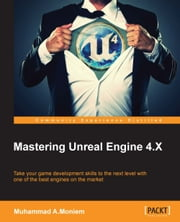 Mastering Unreal Engine 4.X ebook by Muhammad A.Moniem
