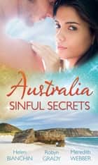 Australia: Sinful Secrets: Public Marriage, Private Secrets / Every Girl's Secret Fantasy / The Heart Surgeon's Secret Child (Mills & Boon M&B) ebook by Helen Bianchin, Robyn Grady, Meredith Webber