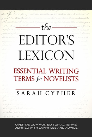 The Editor's Lexicon: Essential Writing Terms for Novelists ebook by Sarah Cypher