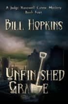 Unfinished Grave ebook by Bill Hopkins