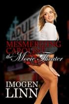 Mesmerizing Caroline - The Movie Theater (Mind Control Erotica) ebook by Imogen Linn