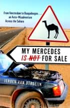 My Mercedes is Not for Sale - From Amsterdam to Ouagadougou...An Auto-Misadventure Across the Sahara ebook by Jeroen Van Bergeijk