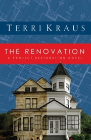The Renovation - A Project Restoration Novel ebook by Terri Kraus