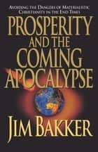 Prosperity and the Coming Apocalyspe ebook by Jim Bakker